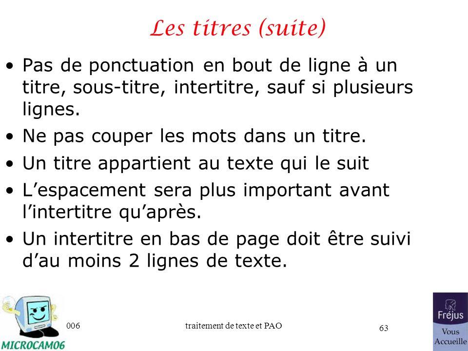 06/30/2006traitement de texte et PAO 63 Les titres (suite) Pas de ponctuation en bout de ligne à un titre, sous-titre, intertitre, sauf si plusieurs l