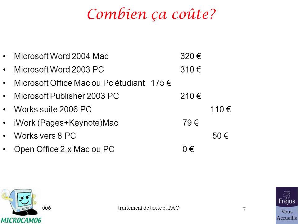 06/30/2006traitement de texte et PAO 7 Combien ça coûte? Microsoft Word 2004 Mac 320 Microsoft Word 2003 PC 310 Microsoft Office Mac ou Pc étudiant175