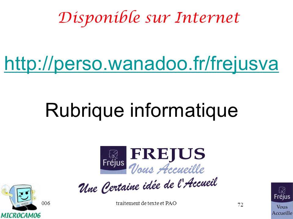 06/30/2006traitement de texte et PAO 72 Disponible sur Internet http://perso.wanadoo.fr/frejusva Rubrique informatique
