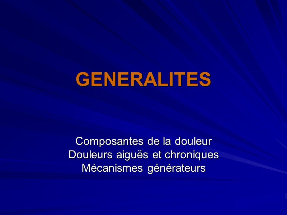 GENERALITES Composantes de la douleur Douleurs aiguës et chroniques Mécanismes générateurs