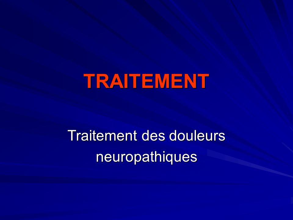TRAITEMENT Traitement des douleurs neuropathiques