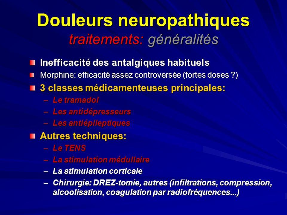 Douleurs neuropathiques traitements: généralités Inefficacité des antalgiques habituels Morphine: efficacité assez controversée (fortes doses ?) 3 cla