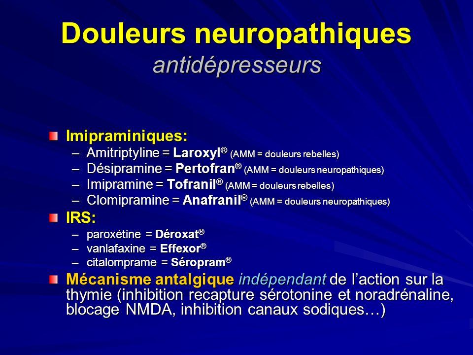 Douleurs neuropathiques antidépresseurs Imipraminiques: –Amitriptyline = Laroxyl ® (AMM = douleurs rebelles) –Désipramine = Pertofran ® (AMM = douleur