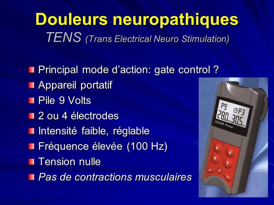 Douleurs neuropathiques TENS (Trans Electrical Neuro Stimulation) Principal mode daction: gate control ? Appareil portatif Pile 9 Volts 2 ou 4 électro