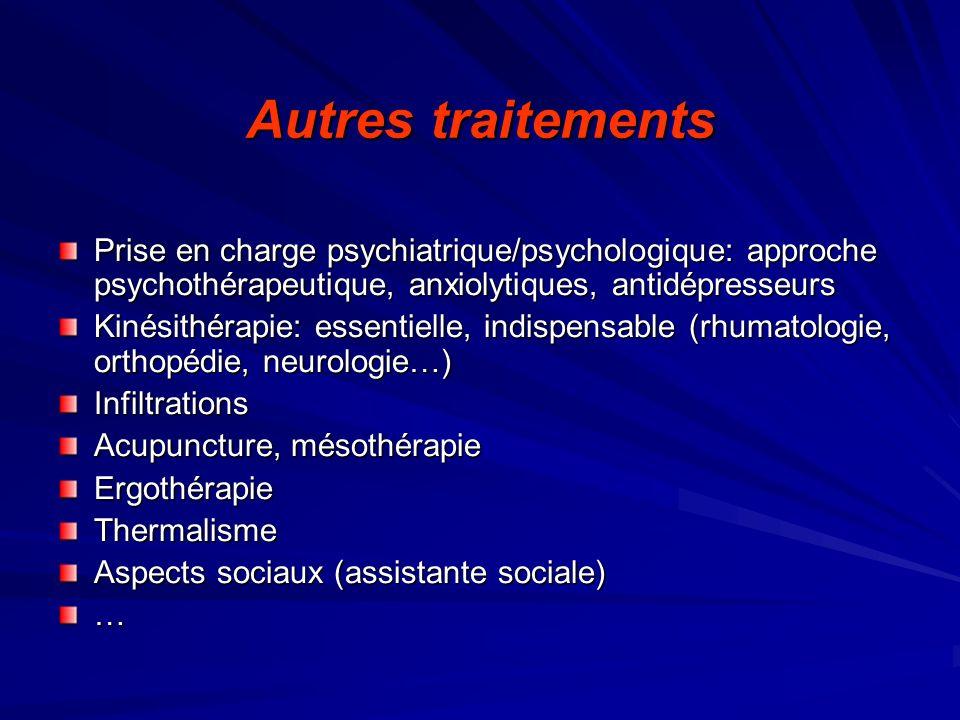 Autres traitements Prise en charge psychiatrique/psychologique: approche psychothérapeutique, anxiolytiques, antidépresseurs Kinésithérapie: essentiel