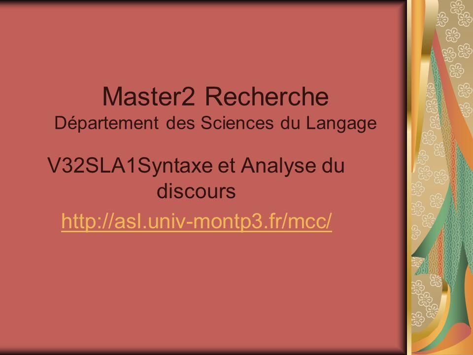 Master2 Recherche Département des Sciences du Langage V32SLA1Syntaxe et Analyse du discours http://asl.univ-montp3.fr/mcc/
