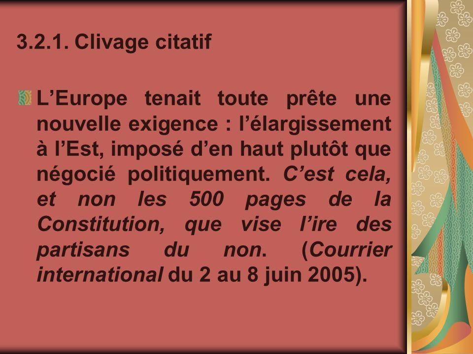 3.2.1. Clivage citatif LEurope tenait toute prête une nouvelle exigence : lélargissement à lEst, imposé den haut plutôt que négocié politiquement. Ces