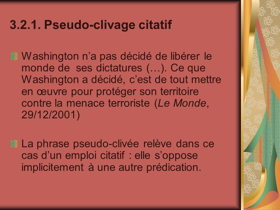 3.2.1. Pseudo-clivage citatif Washington na pas décidé de libérer le monde de ses dictatures (…). Ce que Washington a décidé, cest de tout mettre en œ