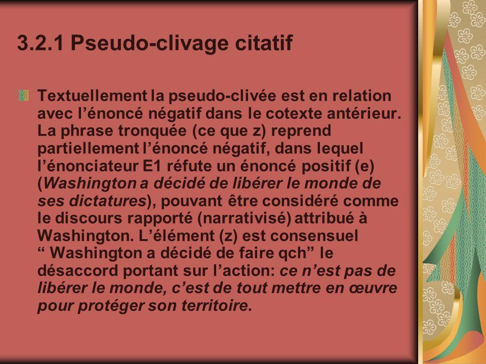 3.2.1 Pseudo-clivage citatif Textuellement la pseudo-clivée est en relation avec lénoncé négatif dans le cotexte antérieur. La phrase tronquée (ce que