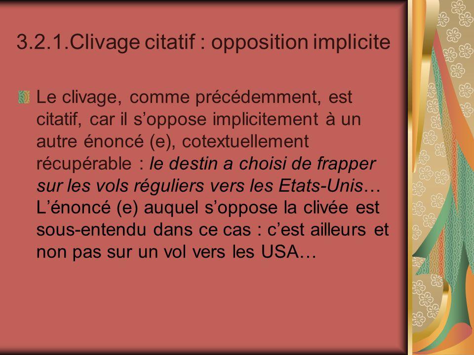 3.2.1.Clivage citatif : opposition implicite Le clivage, comme précédemment, est citatif, car il soppose implicitement à un autre énoncé (e), cotextue