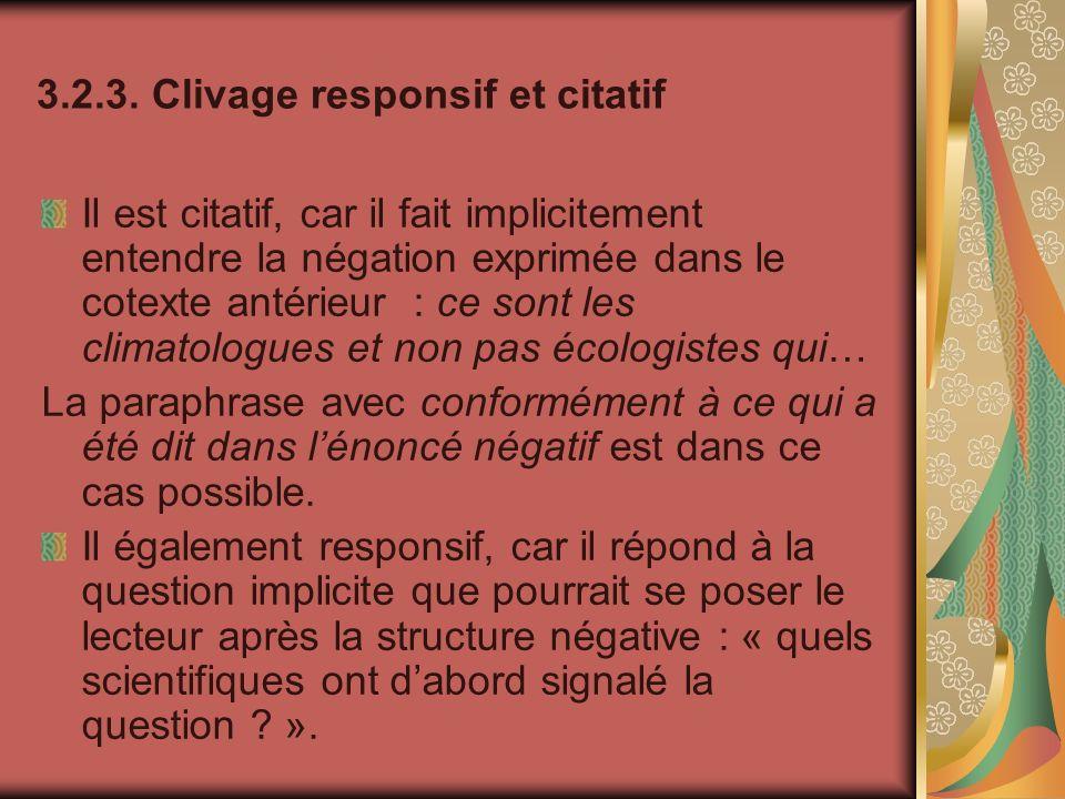 3.2.3. Clivage responsif et citatif Il est citatif, car il fait implicitement entendre la négation exprimée dans le cotexte antérieur : ce sont les cl