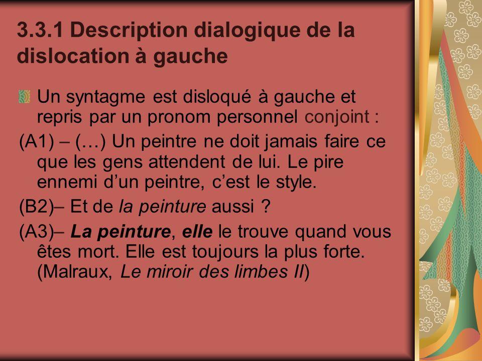 3.3.1 Description dialogique de la dislocation à gauche Un syntagme est disloqué à gauche et repris par un pronom personnel conjoint : (A1) – (…) Un p