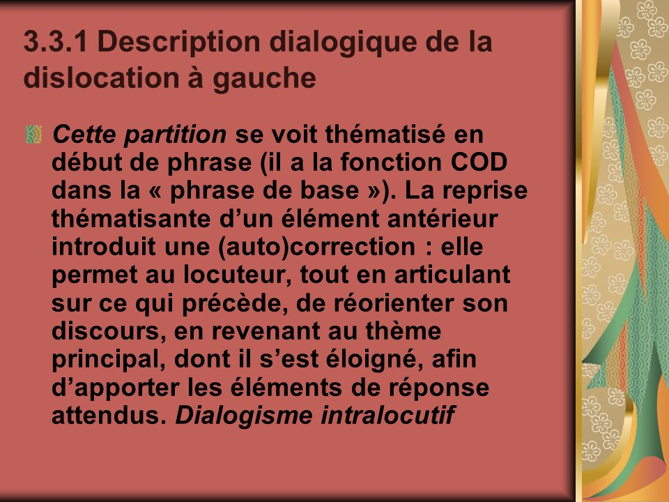 3.3.1 Description dialogique de la dislocation à gauche Cette partition se voit thématisé en début de phrase (il a la fonction COD dans la « phrase de