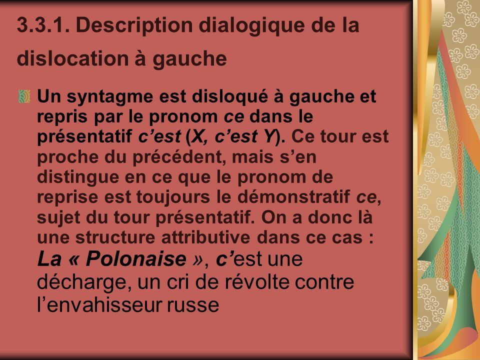 3.3.1. Description dialogique de la dislocation à gauche Un syntagme est disloqué à gauche et repris par le pronom ce dans le présentatif cest (X, ces