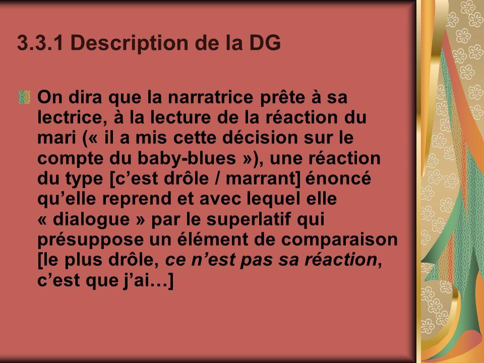 3.3.1 Description de la DG On dira que la narratrice prête à sa lectrice, à la lecture de la réaction du mari (« il a mis cette décision sur le compte