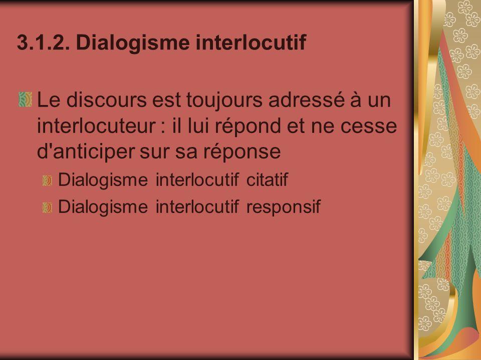 3.1.2. Dialogisme interlocutif Le discours est toujours adressé à un interlocuteur : il lui répond et ne cesse d'anticiper sur sa réponse Dialogisme i