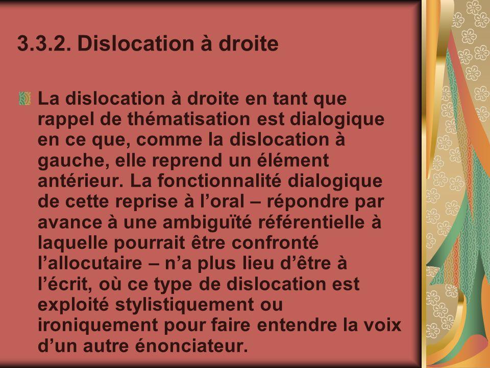 3.3.2. Dislocation à droite La dislocation à droite en tant que rappel de thématisation est dialogique en ce que, comme la dislocation à gauche, elle