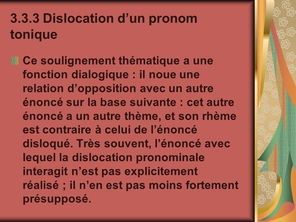 3.3.3 Dislocation dun pronom tonique Ce soulignement thématique a une fonction dialogique : il noue une relation dopposition avec un autre énoncé sur