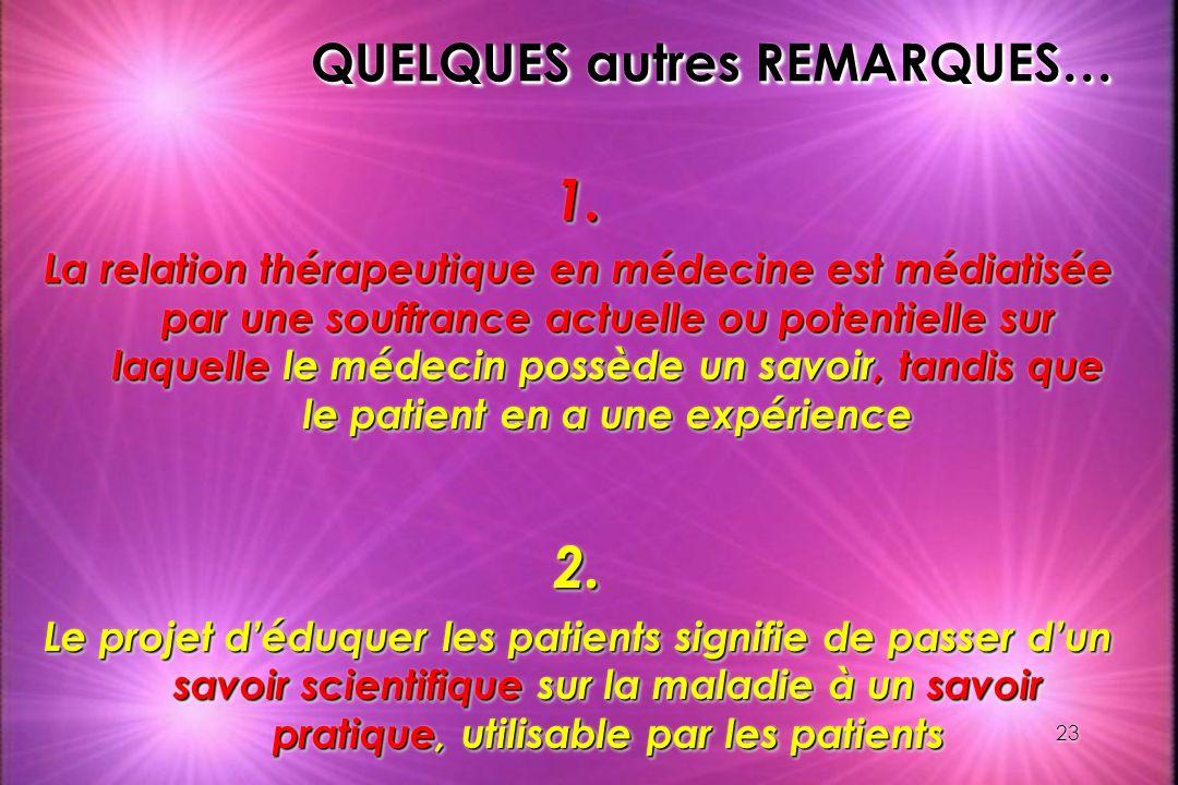 23 QUELQUES autres REMARQUES… 1. La relation thérapeutique en médecine est médiatisée par une souffrance actuelle ou potentielle sur laquelle le médec