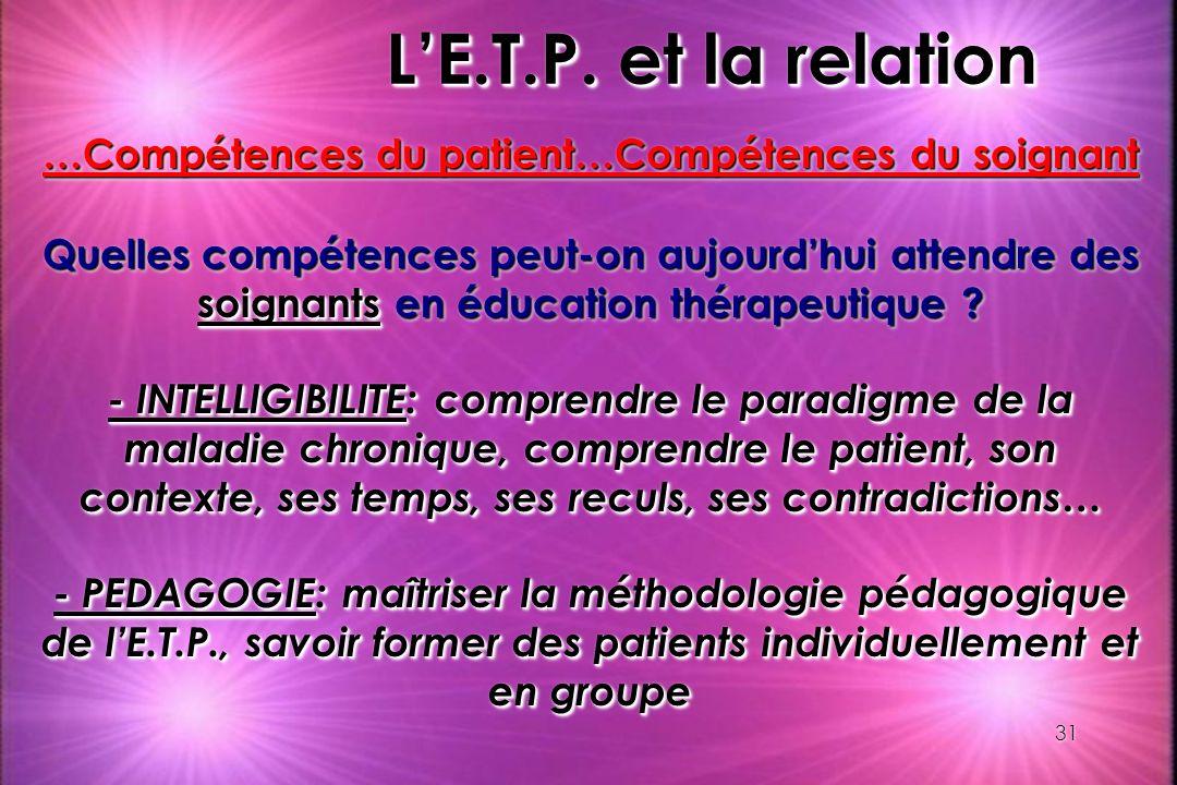 31 LE.T.P. et la relation …Compétences du patient…Compétences du soignant Quelles compétences peut-on aujourdhui attendre des soignants en éducation t