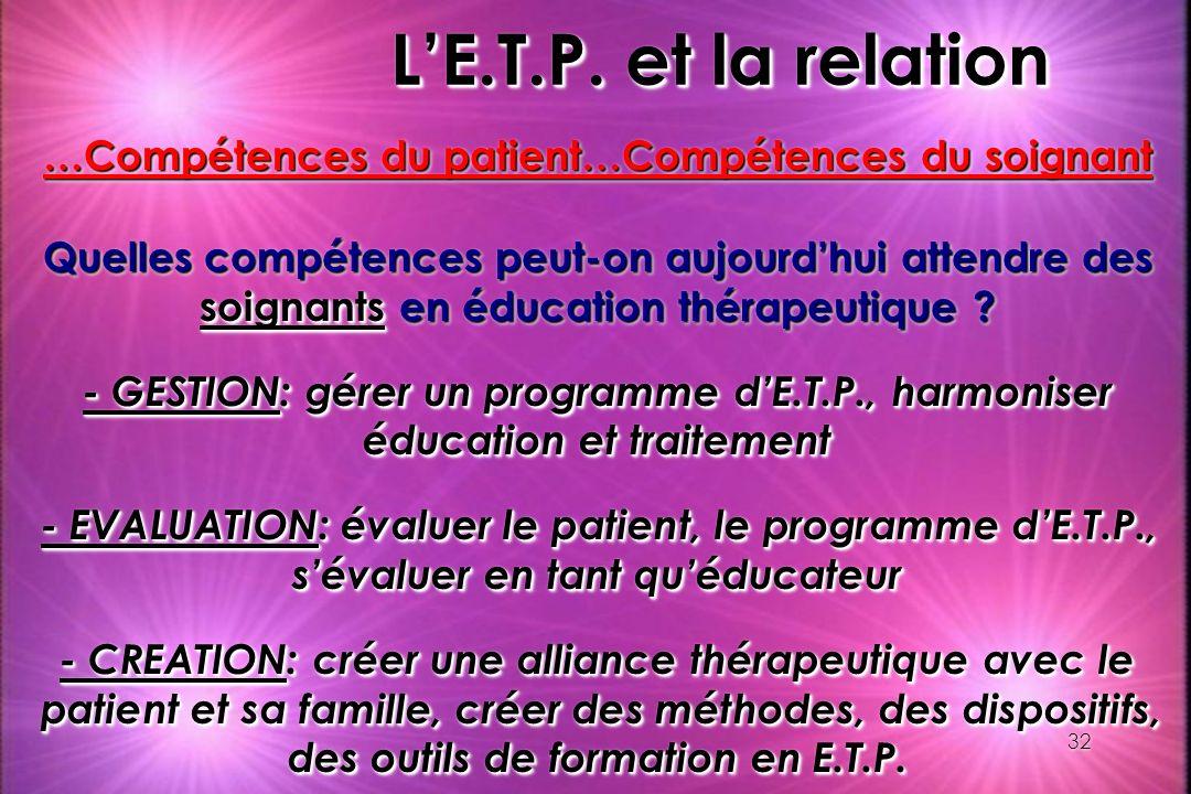 32 LE.T.P. et la relation …Compétences du patient…Compétences du soignant Quelles compétences peut-on aujourdhui attendre des soignants en éducation t