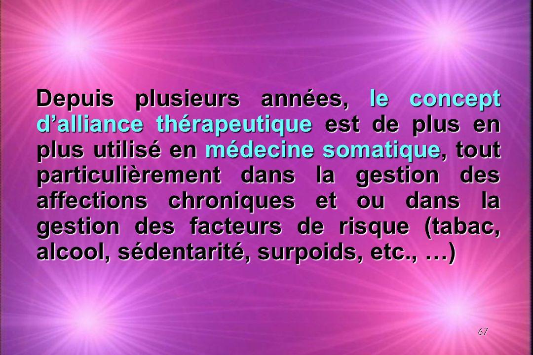 67 Depuis plusieurs années, le concept dalliance thérapeutique est de plus en plus utilisé en médecine somatique, tout particulièrement dans la gestio