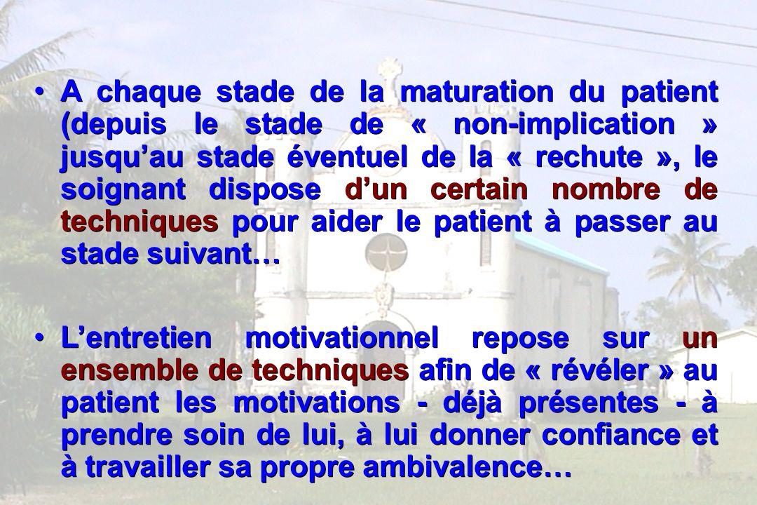 84 A chaque stade de la maturation du patient (depuis le stade de « non-implication » jusquau stade éventuel de la « rechute », le soignant dispose du