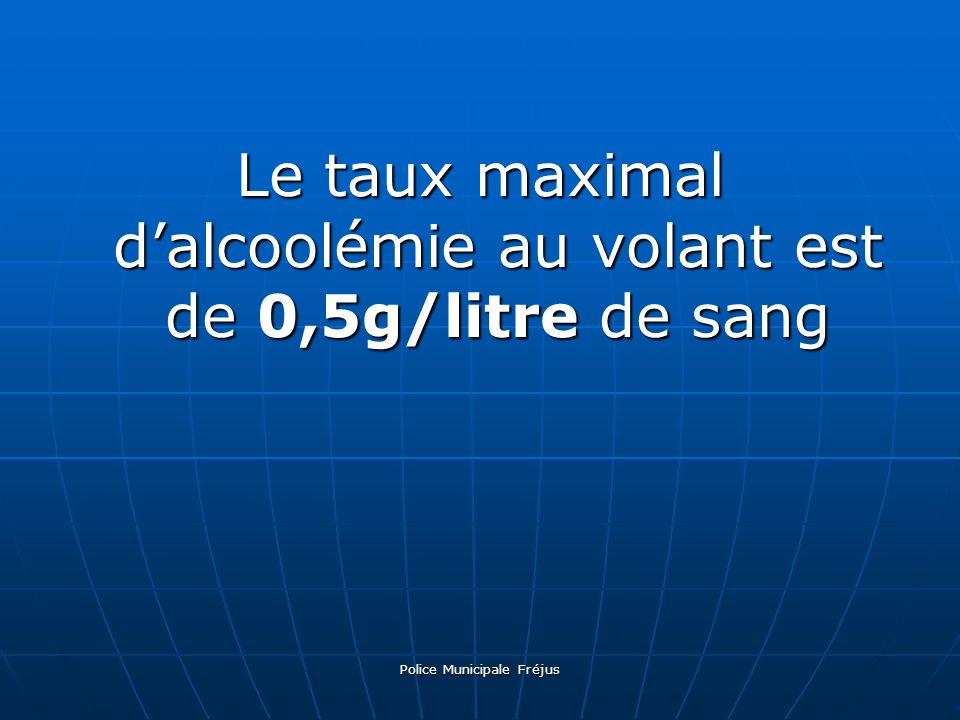 Police Municipale Fréjus Le taux maximal dalcoolémie au volant est de 0,5g/litre de sang