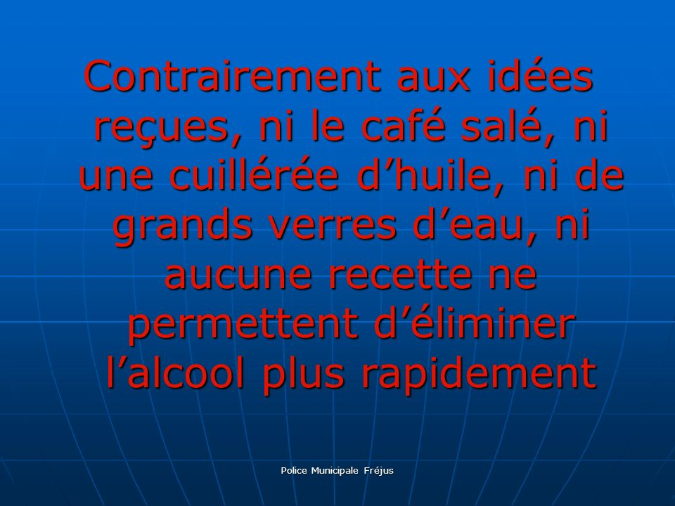 Contrairement aux idées reçues, ni le café salé, ni une cuillérée dhuile, ni de grands verres deau, ni aucune recette ne permettent déliminer lalcool