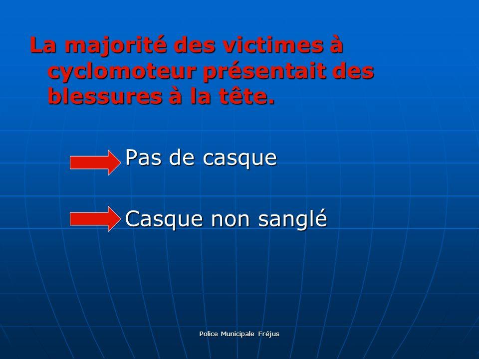Police Municipale Fréjus La majorité des victimes à cyclomoteur présentait des blessures à la tête. Pas de casque Casque non sanglé
