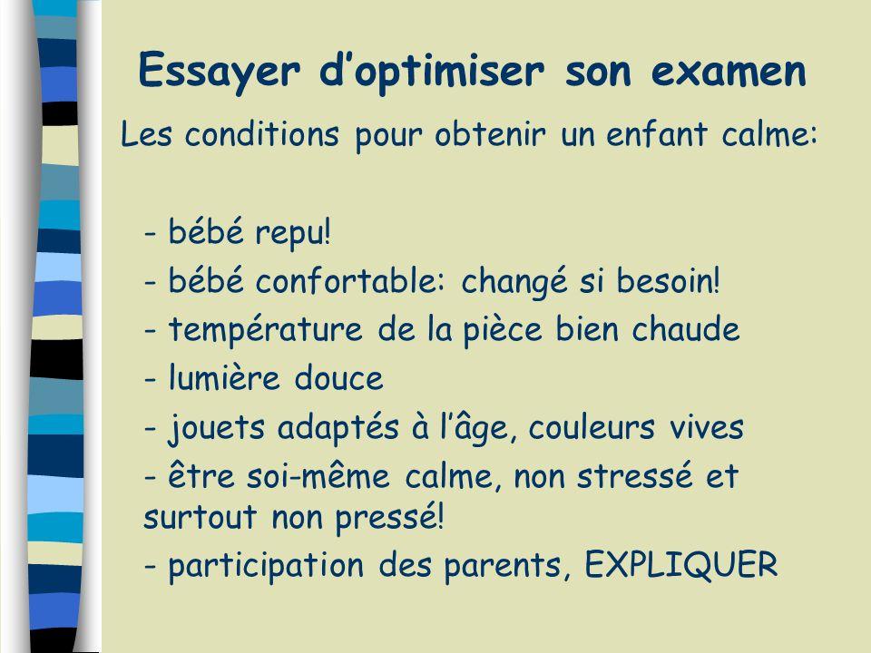Essayer doptimiser son examen Les conditions pour obtenir un enfant calme: - bébé repu! - bébé confortable: changé si besoin! - température de la pièc