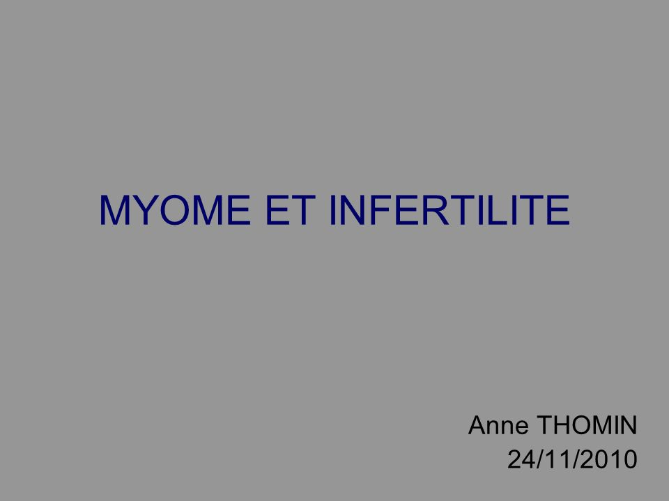 MYOME ET INFERTILITE Anne THOMIN 24/11/2010