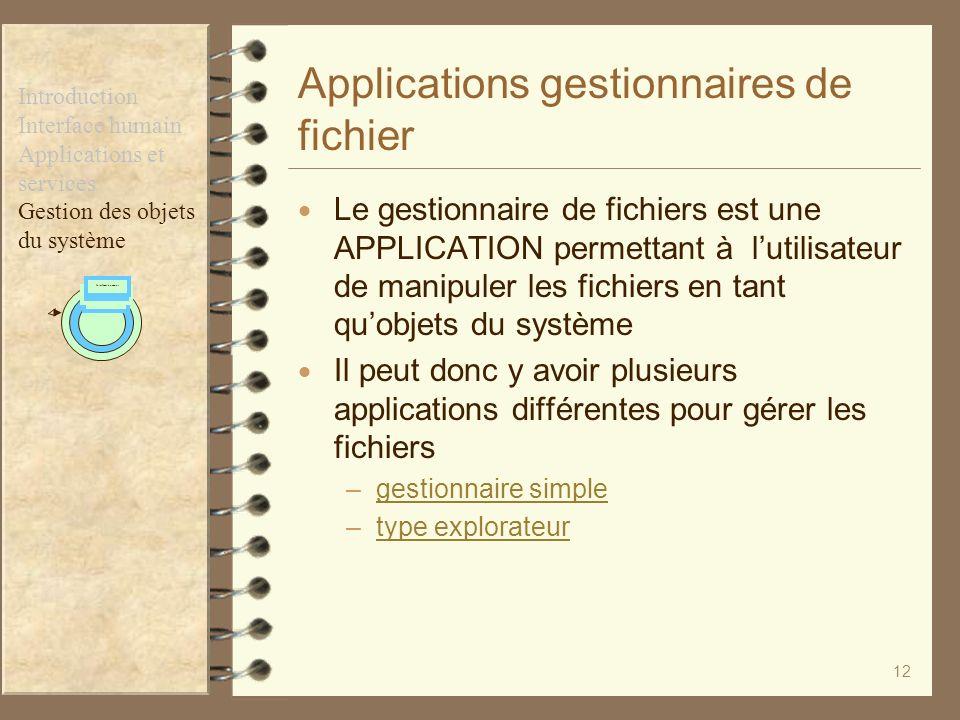 12 Applications gestionnaires de fichier Le gestionnaire de fichiers est une APPLICATION permettant à lutilisateur de manipuler les fichiers en tant q