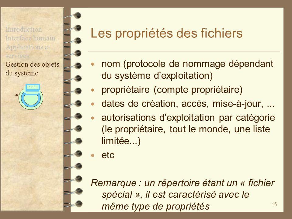 16 Les propriétés des fichiers nom (protocole de nommage dépendant du système dexploitation) propriétaire (compte propriétaire) dates de création, acc