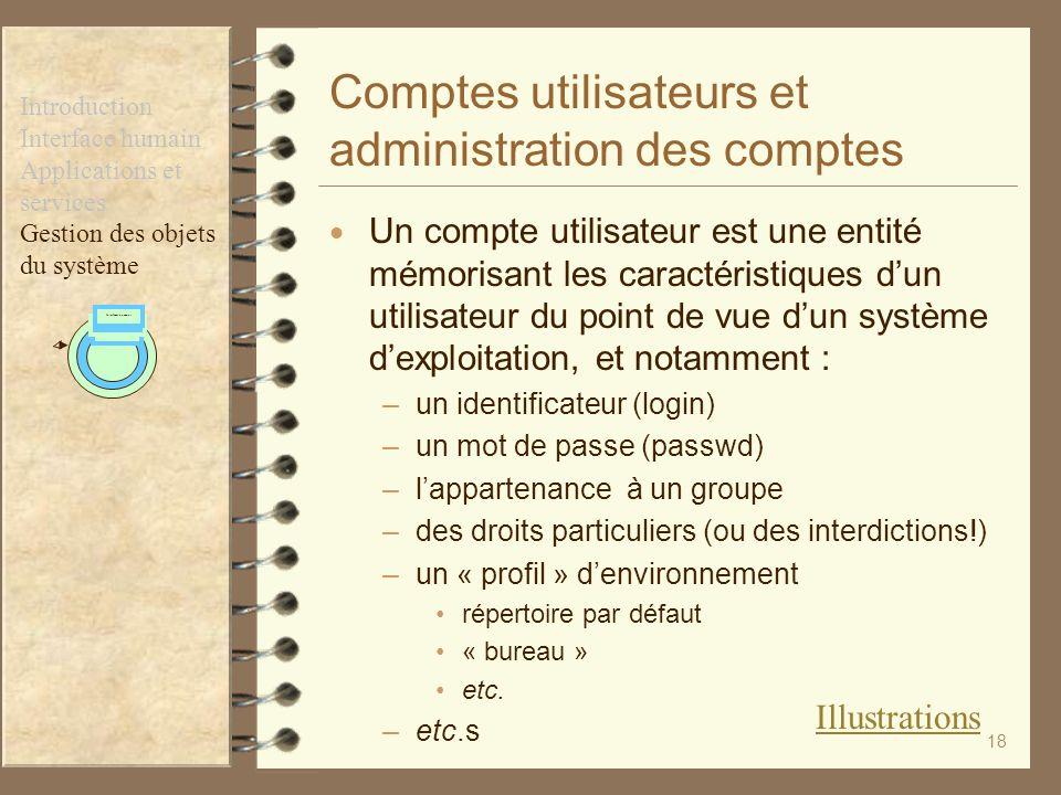 18 Comptes utilisateurs et administration des comptes Un compte utilisateur est une entité mémorisant les caractéristiques dun utilisateur du point de