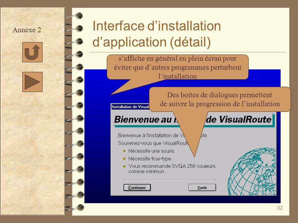 32 Interface dinstallation dapplication (détail) Annexe 2 saffiche en général en plein écran pour éviter que dautres programmes perturbent linstallati