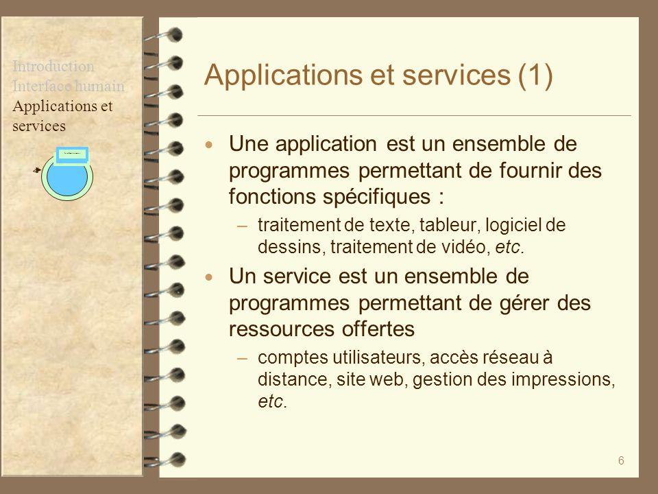 6 Applications et services (1) Une application est un ensemble de programmes permettant de fournir des fonctions spécifiques : –traitement de texte, t