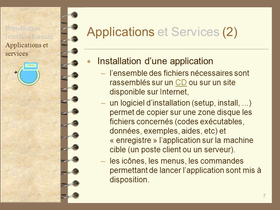 7 Applications et Services (2) Installation dune application –lensemble des fichiers nécessaires sont rassemblés sur un CD ou sur un site disponible s