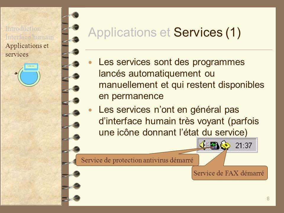 8 Applications et Services (1) Les services sont des programmes lancés automatiquement ou manuellement et qui restent disponibles en permanence Les se