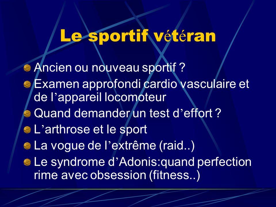 Le sportif v é t é ran Ancien ou nouveau sportif ? Examen approfondi cardio vasculaire et de l appareil locomoteur Quand demander un test d effort ? L
