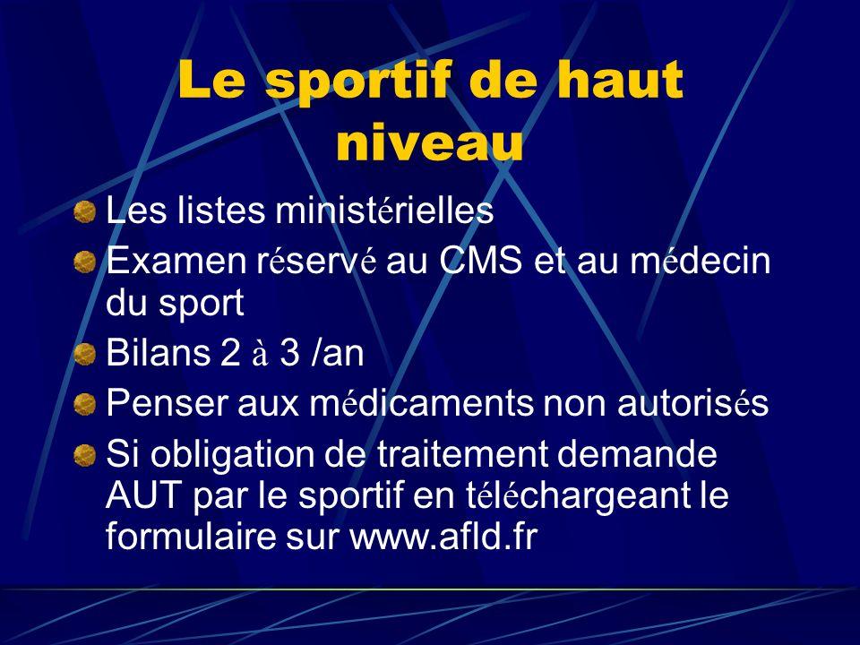 Le sportif de haut niveau Les listes minist é rielles Examen r é serv é au CMS et au m é decin du sport Bilans 2 à 3 /an Penser aux m é dicaments non