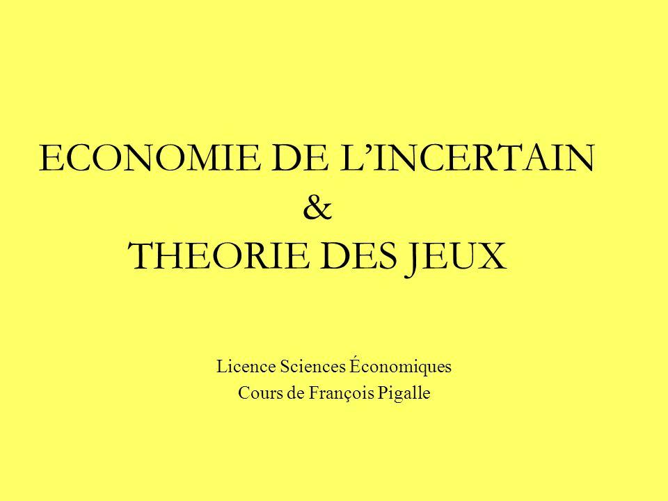 ECONOMIE DE LINCERTAIN & THEORIE DES JEUX Licence Sciences Économiques Cours de François Pigalle