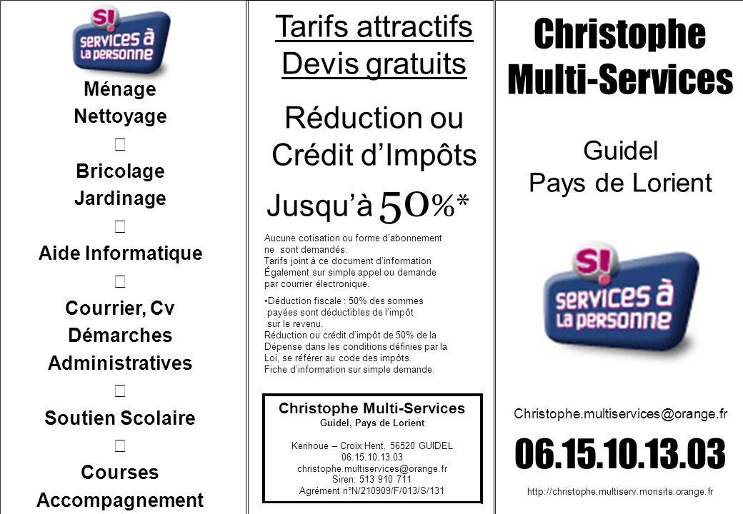 Tarifs attractifs Devis gratuits Réduction ou Crédit dImpôts Jusquà 50 %* Christophe Multi-Services Guidel Pays de Lorient Christophe.multiservices@or