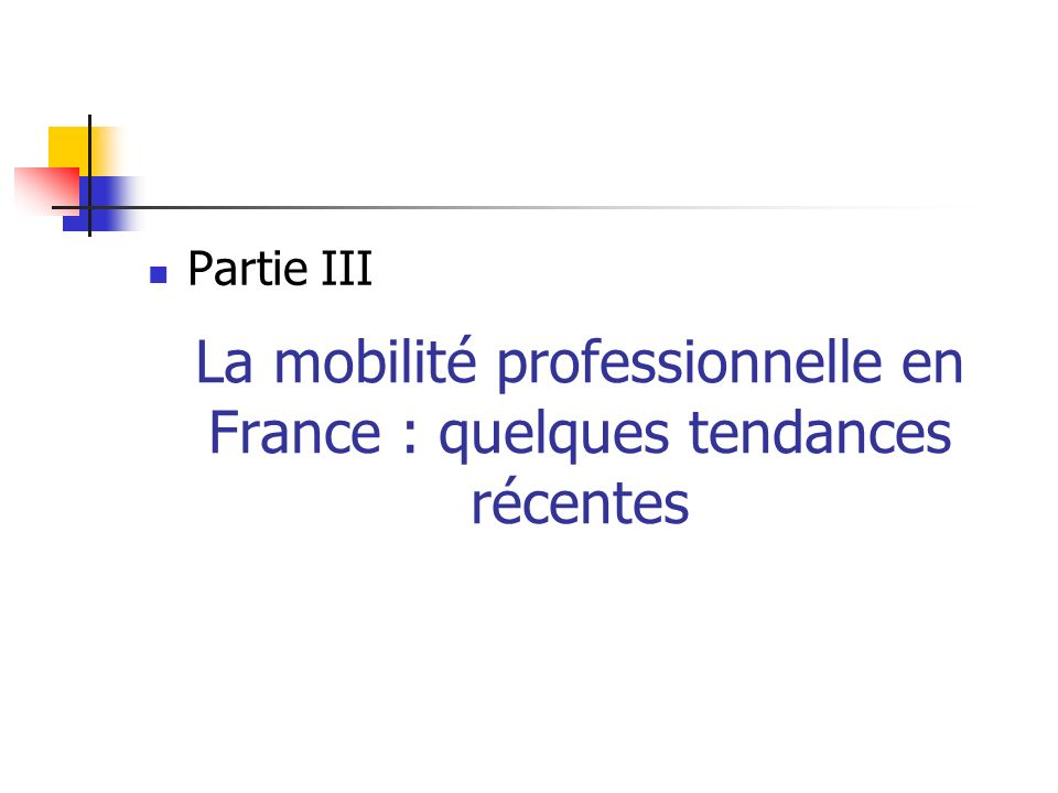 La mobilité professionnelle en France : quelques tendances récentes Partie III