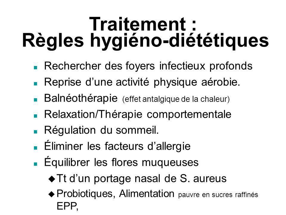 Traitement : Règles hygiéno-diététiques Rechercher des foyers infectieux profonds Reprise dune activité physique aérobie. Balnéothérapie (effet antalg