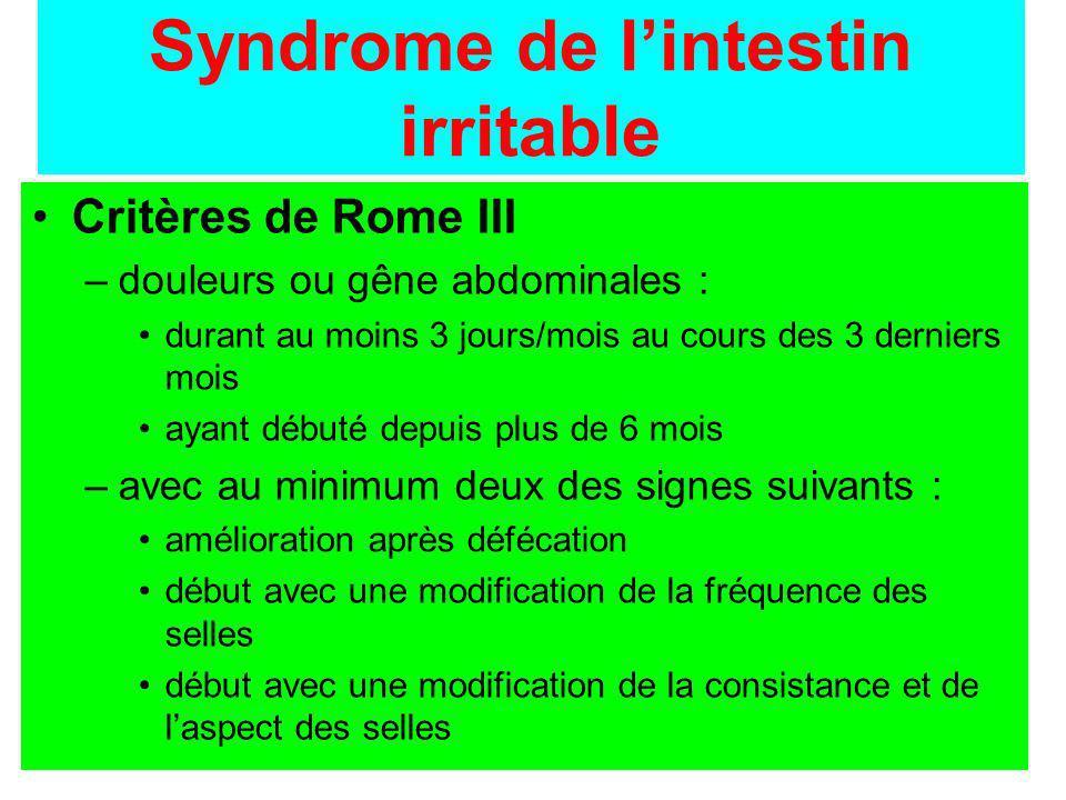 Syndrome de lintestin irritable Critères de Rome III –douleurs ou gêne abdominales : durant au moins 3 jours/mois au cours des 3 derniers mois ayant d