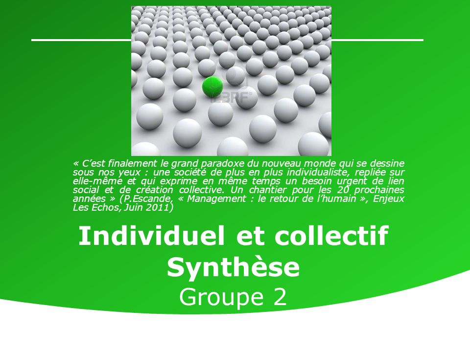 1 Individuel et collectif Synthèse Groupe 2 « Cest finalement le grand paradoxe du nouveau monde qui se dessine sous nos yeux : une société de plus en
