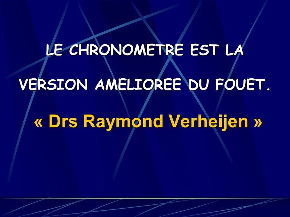 LE CHRONOMETRE EST LA VERSION AMELIOREE DU FOUET. « Drs Raymond Verheijen »
