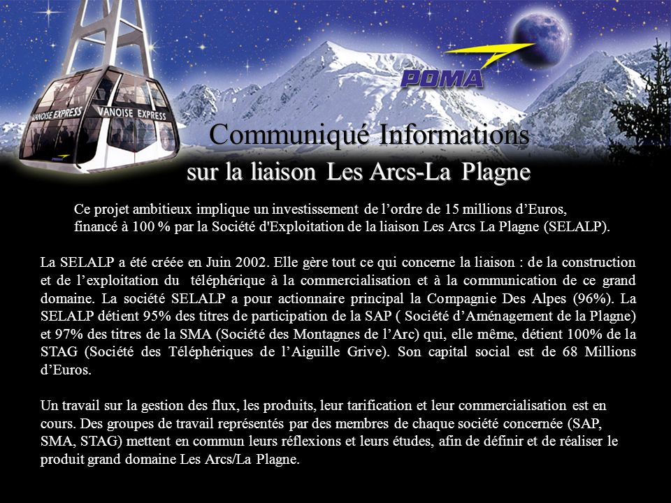 Communiqué Informations sur la liaison Les Arcs-La Plagne Ce projet ambitieux implique un investissement de lordre de 15 millions dEuros, financé à 10