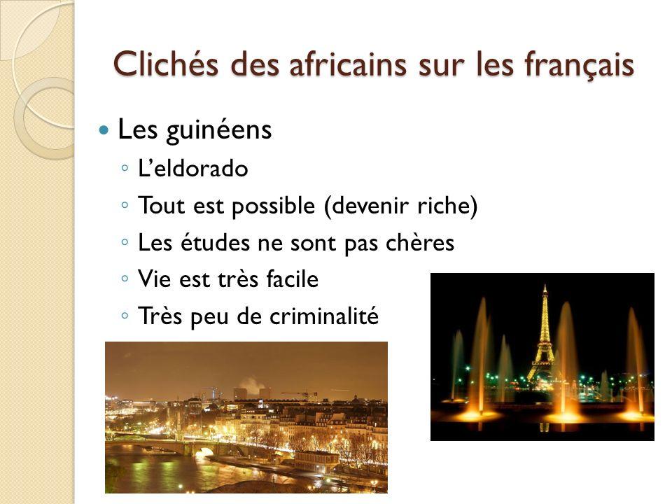 Clichés des africains sur les français Les guinéens Leldorado Tout est possible (devenir riche) Les études ne sont pas chères Vie est très facile Très